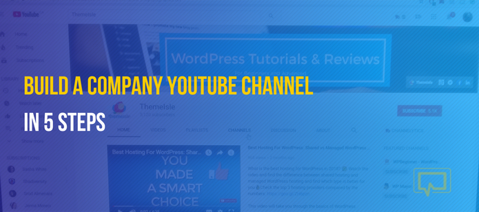 5 Steps to Building a Company YouTube Channel
